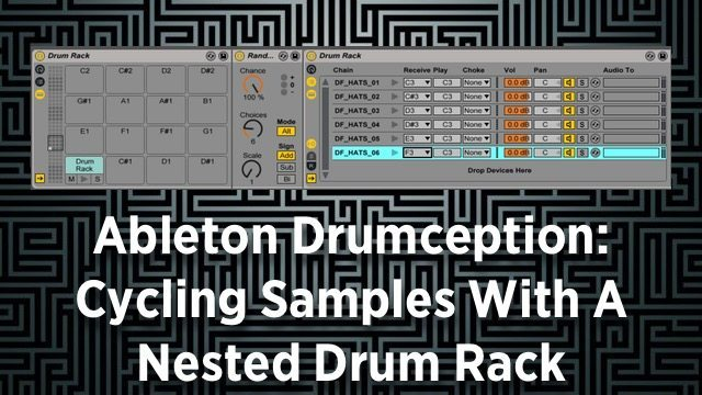 Ableton Drumception: Cycling Samples With A Nested Drum Rack